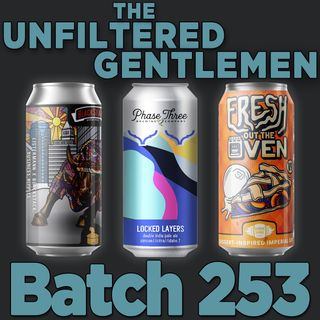 Batch253: Phase Three Locked Layers, Listermann & Blackstack Brewing Business Hippies & Burning Barrel Fresh Out the Oven
