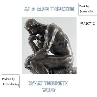 As A Man Thinketh Book by James Allen. What Thinketh You?  - Part 1
