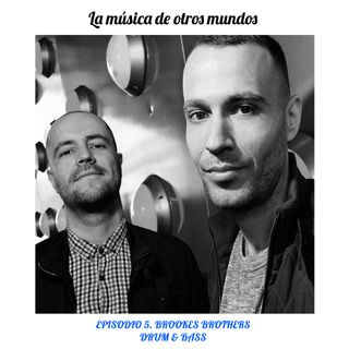 Episodio 5. Brookes Brothers - Drum & Bass