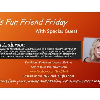 Success Life Live Fun Friend Friday with Jill Ann Anderson