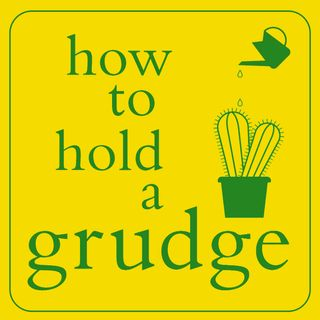 Episode 8 - Six Ways a Grudge Can Improve Your Life