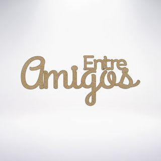 ENTRE AMIGOS 08-07-19