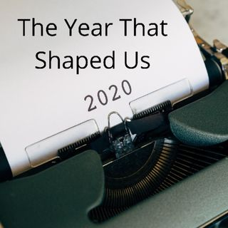 The year that shaped us