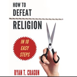 195 How to Defeat Religion (In 10 Easy Steps)