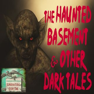 The Haunted Basement and Other Dark Tales | Podcast E7