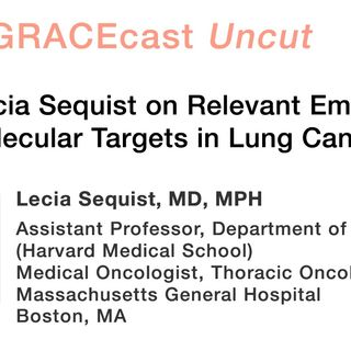 Dr. Lecia Sequist on Relevant Emerging Molecular Targets in Lung Cancer