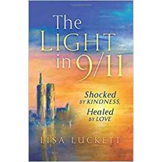 The Light of 9/11 - Shocked by Kindness, Healed by Love w/ Author Lisa Luckett