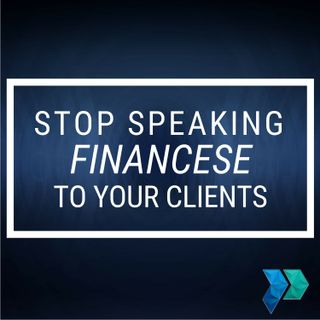 The Legitimate Limitations of Speaking Financese and Legalese to Clients [Episode 3]