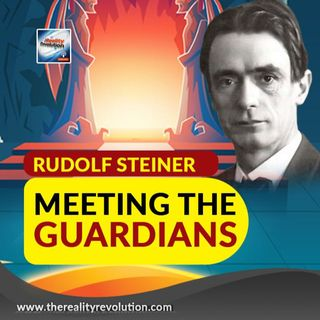 Rudolph Steiner - Meeting The Guardians
