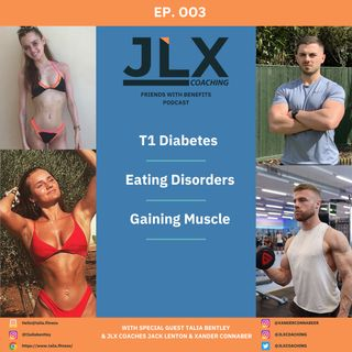 Ep.003 - Talia Bentley: T1 Diabetes, Eating Disorders & Gaining Muscle