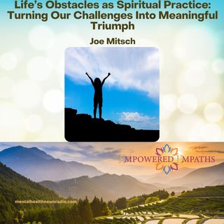 Life's Obstacles as Spiritual Practice: Turning Our Challenges Into Meaningful Triumph