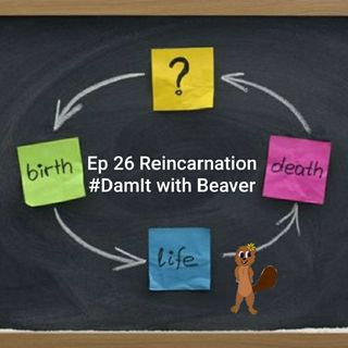 Ep 26 Reincarnation