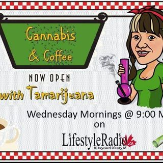 Cannabis and Coffee with Tamarijuana wwith guest Tina Grant LIVE on #LifestyleRadio.ca