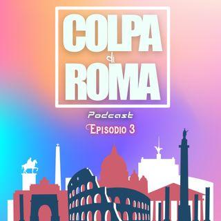 COLPA DI ROMA PODCAST EP.3