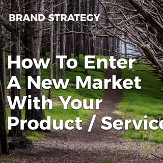 How To Find A New Market For Your Product Or Service