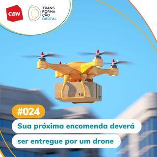 ep. 024 - Sua próxima encomenda deverá ser entregue por drones