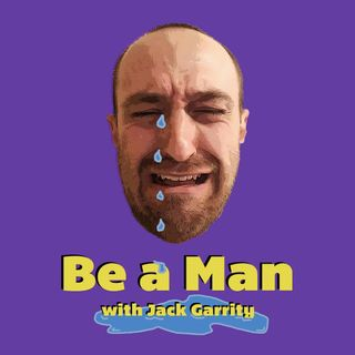Introducing Be a Man with Jack Garrity