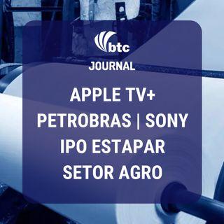 Apple TV+, Petrobras, IPO Estapar e setor Agro (SLC Agrícola e Suzano) | BTC Journal 21/05/20