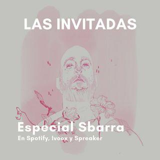 Las Invitadas #16 Especial Sbarra