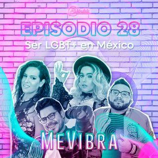 Ep 28 Ser LGBT+ en México 🇲🇽