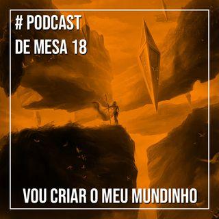 Podcast de Mesa 018 - Vou criar o meu mundinho