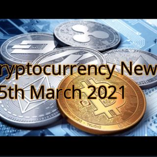 Cryptocurrency News 15th March 2021