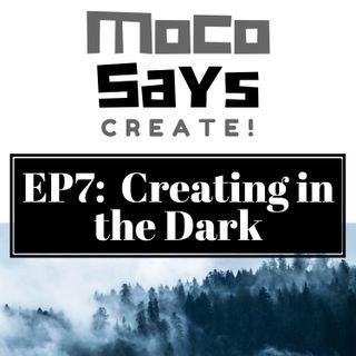 7: Creating in the Dark
