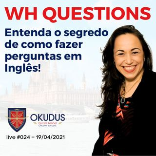 #024 - WH Questions - Entenda o segredo de como fazer perguntas em Inglês!