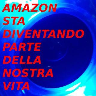 Amazon sta diventando parte della nostra vita