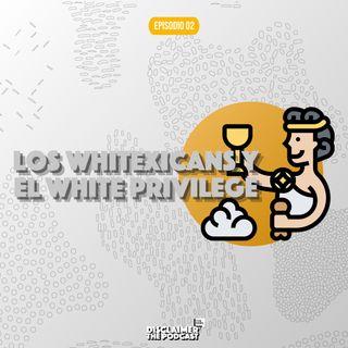 02 | Los Whitexicans y el White Privilege | Disclaimer