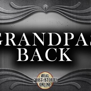 Grandpas Back | Haunted, Ghost Stories, Paranormal