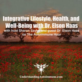 Integrative Lifestyle, Health, and Well-Being with Dr. Elson Haas