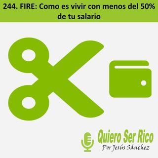 🔥✂244. FIRE Como es vivir con menos del 50% de tu salario
