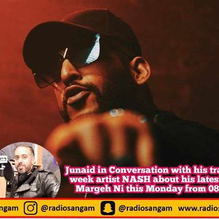 Junaid in conversation with Nash about his latest track Margeh Ni