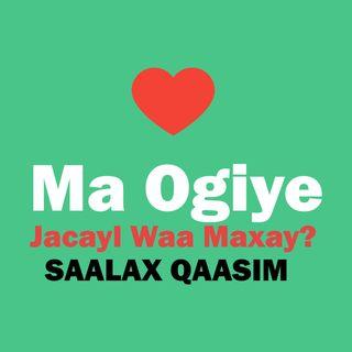 Saalax Qaasim-Ma Ogiye Jacayl Waa Maxay?