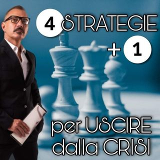 4 STRATEGIE + 1 PER USCIRE DALLA CRISI
