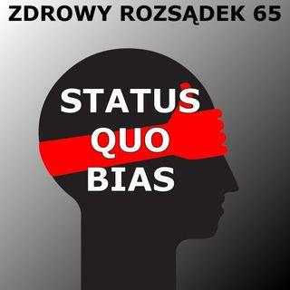 65 - Status quo bias (negatywne nastawienie do zmian)
