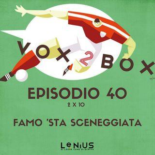 Episodio 40 (2x10) - Famo 'sta sceneggiata