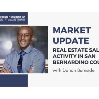 Market Update with Danon Burnside: Real Estate Sales Activity in San Bernardino