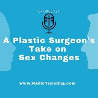 194: A Plastic Surgeon's Take on Sex Changes