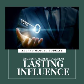 Pragmatic Secrets To A Life Of Lasting Influence
