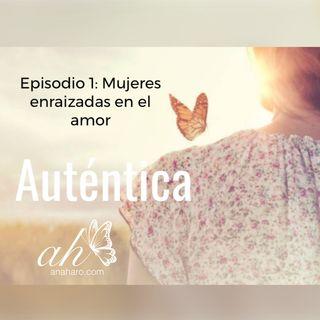 Episodio 1: Mujeres enraizadas en el amor ♥️