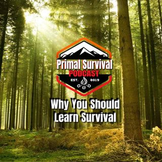 Primal Survival Podcast - Reasons To Learn Survival