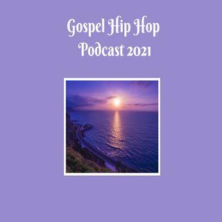 Gospel Hip Hop Podcast 2021