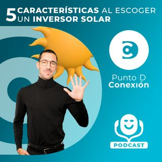 5 CARACTERÍSTICAS AL ESCOGER UN INVERSOR SOLAR