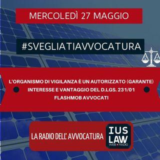 L'ORGANISMO DI VIGILANZA È UN AUTORIZZATO (GARANTE) – INTERESSE E VANTAGGIO DEL D.LGS. 231/01 – FLASHMOB AVVOCATI – #SVEGLIATIAVVOCATURA