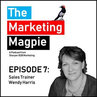 The Marketing Magpie - Episode 7 - Sales Trainer Wendy Harris