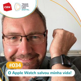 ep. 034 - Apple Watch salva vidas!