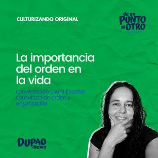 E42 • La importancia del orden en la vida, con Laura Escobar • DUPAO.news