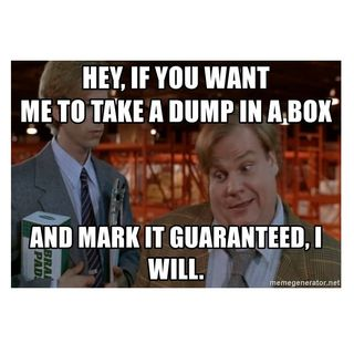 If you Want me to Take a Dump in a Box I Will